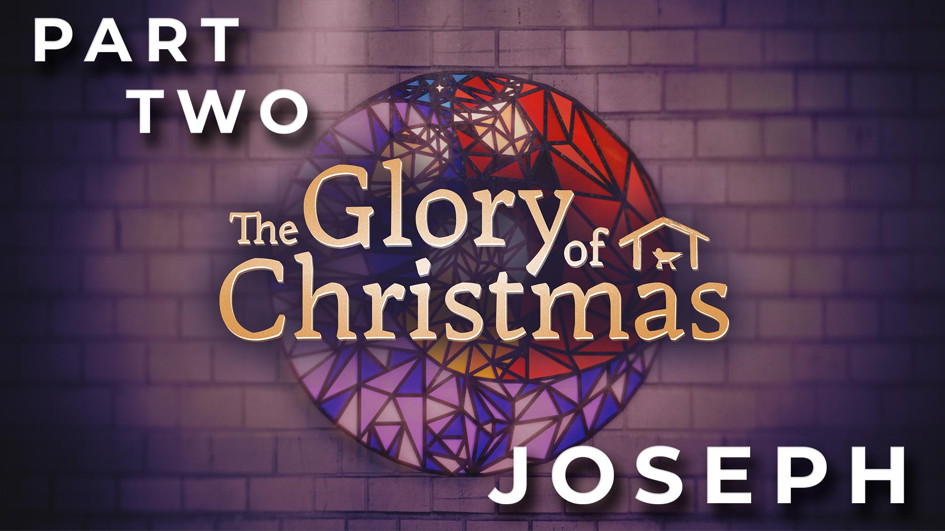 The Glory of Christmas // Joseph // Week 2
