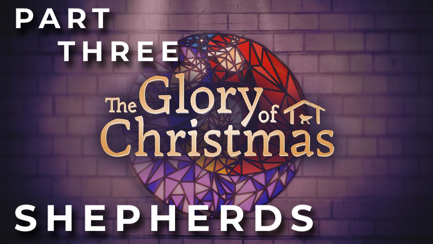 The Glory of Christmas // The Shepherds // Week 3
