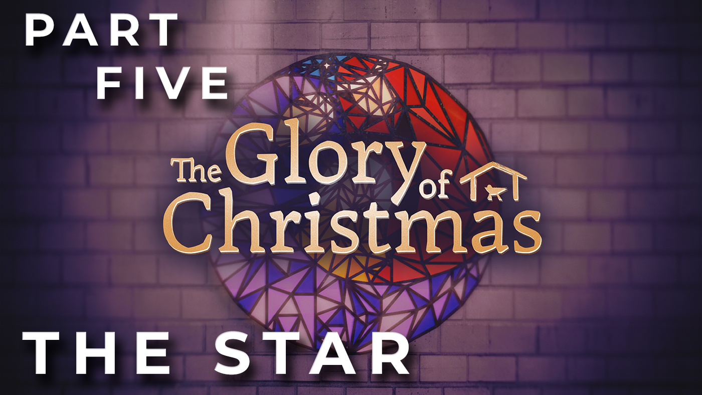 The Glory of Christmas // The Star // Week 5