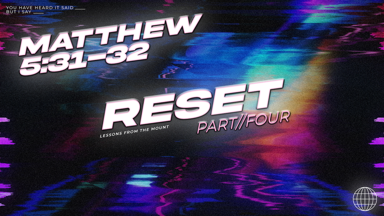 Reset // Matthew 5:31-32 // Week 4