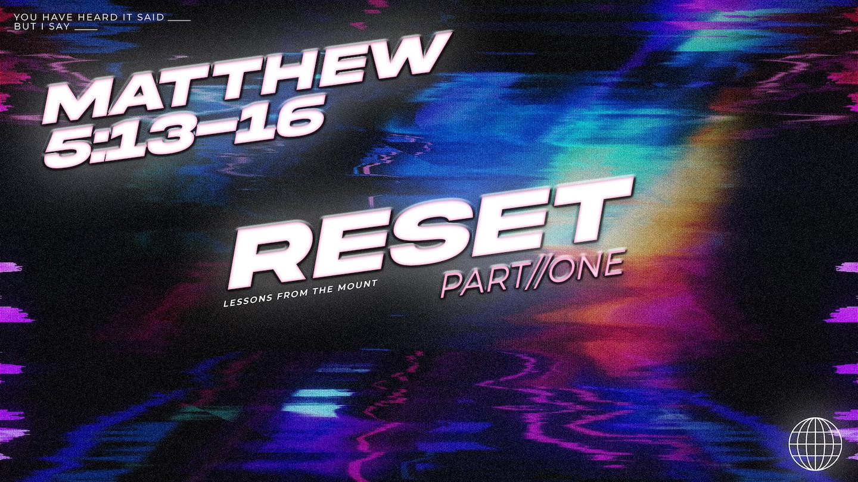 Reset // Matthew 5:13-16 // Week 1