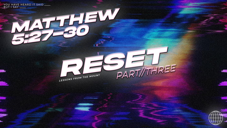 Reset // Matthew 5:27-30 // Week 3